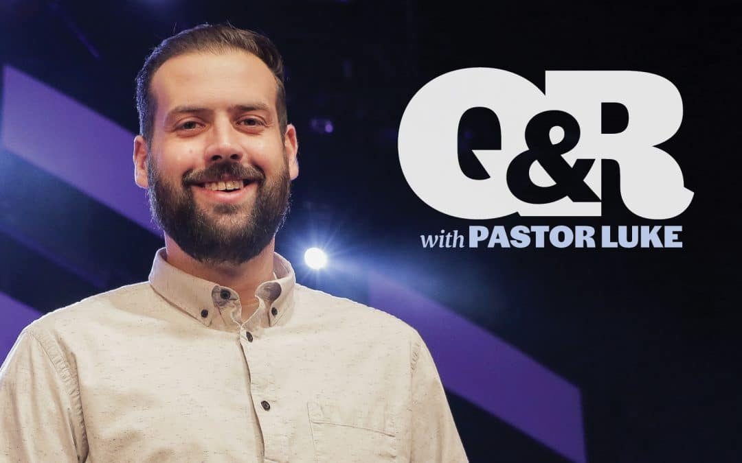 Q&R with Pastor Luke