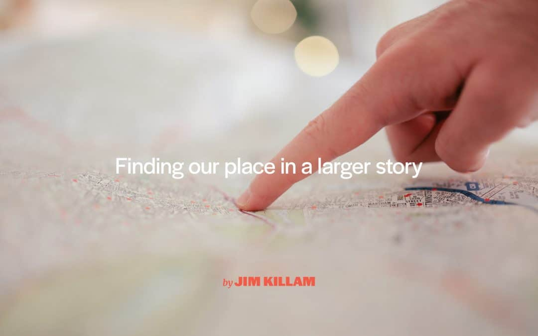 Finding our place in a larger story