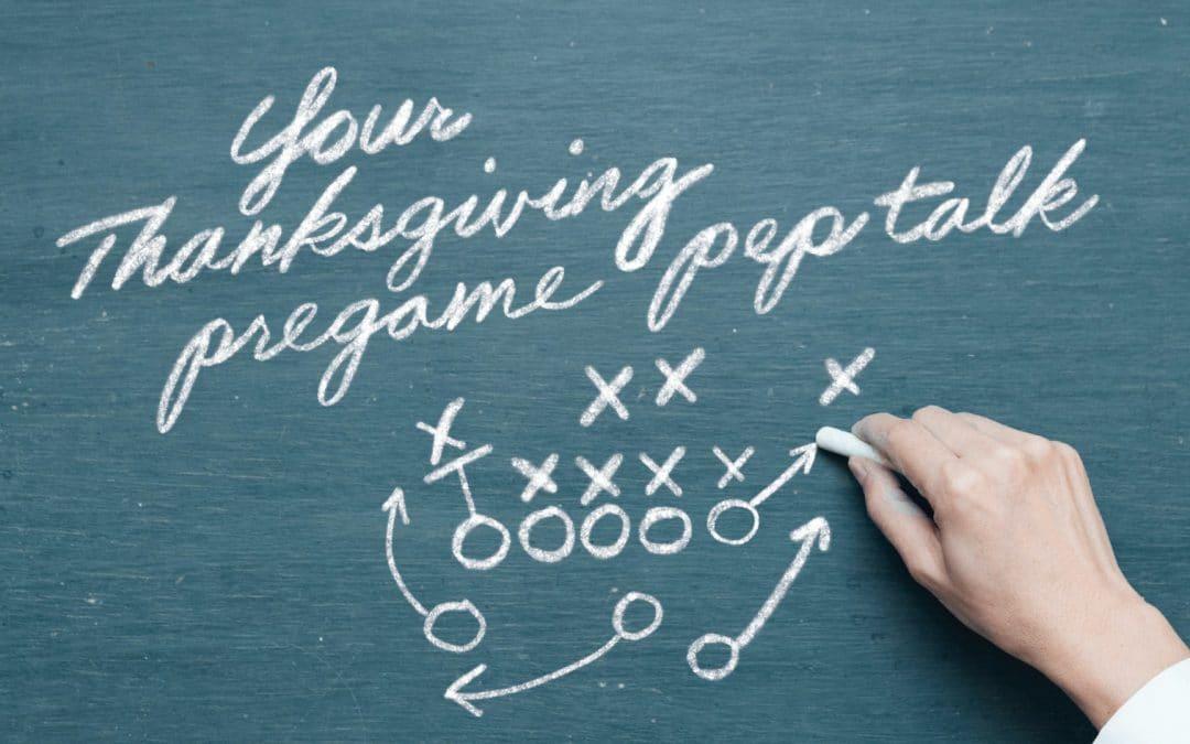 Your Thanksgiving pregame pep talk